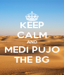 KEEP CALM AND MEDI PUJO THE BG - Personalised Poster A4 size