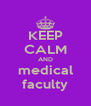 KEEP CALM AND medical faculty - Personalised Poster A4 size