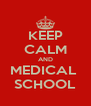 KEEP CALM AND MEDICAL  SCHOOL - Personalised Poster A4 size
