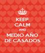 KEEP CALM AND MEDIO AÑO DE CASADOS - Personalised Poster A4 size
