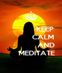 KEEP             CALM                 AND       MEDITATE - Personalised Poster A4 size