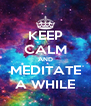 KEEP CALM AND MEDITATE A WHILE - Personalised Poster A4 size