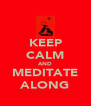 KEEP CALM AND MEDITATE ALONG - Personalised Poster A4 size