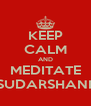 KEEP CALM AND MEDITATE WITH SUDARSHANKRIYA - Personalised Poster A4 size