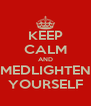KEEP CALM AND MEDLIGHTEN YOURSELF - Personalised Poster A4 size