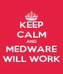 KEEP CALM AND MEDWARE WILL WORK - Personalised Poster A4 size