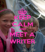 KEEP CALM AND MEET A WRITER - Personalised Poster A4 size