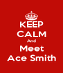 KEEP CALM And Meet Ace Smith - Personalised Poster A4 size