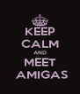 KEEP CALM AND MEET  AMIGAS - Personalised Poster A4 size