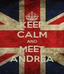 KEEP CALM AND MEET ANDREA - Personalised Poster A4 size