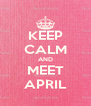 KEEP CALM AND MEET APRIL - Personalised Poster A4 size