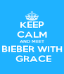 KEEP CALM AND MEET BIEBER WITH  GRACE - Personalised Poster A4 size