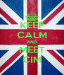 KEEP CALM AND MEET CIM - Personalised Poster A4 size