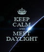 KEEP CALM AND MEET DAYLIGHT - Personalised Poster A4 size