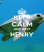 KEEP CALM AND MEET HENRY  - Personalised Poster A4 size