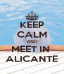 KEEP CALM AND MEET IN  ALICANTE - Personalised Poster A4 size