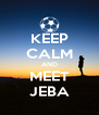 KEEP CALM AND MEET JEBA - Personalised Poster A4 size