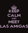 KEEP CALM AND MEET LAS AMIGAS - Personalised Poster A4 size