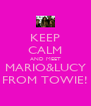 KEEP CALM AND MEET MARIO&LUCY FROM TOWIE! - Personalised Poster A4 size