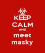 KEEP CALM AND meet masky - Personalised Poster A4 size