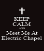 KEEP CALM AND Meet Me At Electric Chapel - Personalised Poster A4 size