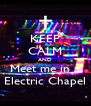 KEEP CALM AND Meet me in a Electric Chapel - Personalised Poster A4 size