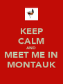 KEEP CALM AND MEET ME IN MONTAUK - Personalised Poster A4 size