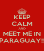KEEP CALM AND MEET ME IN PARAGUAY!! - Personalised Poster A4 size