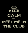 KEEP CALM AND MEET ME IN THE CLUB - Personalised Poster A4 size