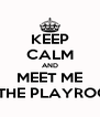 KEEP CALM AND MEET ME IN THE PLAYROOM - Personalised Poster A4 size
