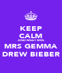 KEEP CALM AND MEET MRS MRS GEMMA DREW BIEBER - Personalised Poster A4 size
