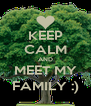 KEEP CALM AND MEET MY FAMILY :) - Personalised Poster A4 size
