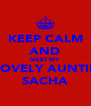 KEEP CALM AND MEET MY LOVELY AUNTIE SACHA - Personalised Poster A4 size