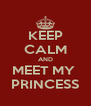 KEEP CALM AND MEET MY  PRINCESS - Personalised Poster A4 size