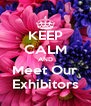 KEEP CALM AND Meet Our Exhibitors - Personalised Poster A4 size