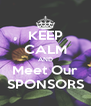 KEEP CALM AND Meet Our SPONSORS - Personalised Poster A4 size