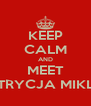 KEEP CALM AND MEET PATRYCJA MIKLAS - Personalised Poster A4 size