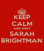 KEEP CALM AND MEET SARAH BRIGHTMAN - Personalised Poster A4 size