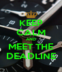 KEEP CALM AND MEET THE DEADLINE - Personalised Poster A4 size