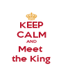 KEEP CALM AND Meet  the King - Personalised Poster A4 size