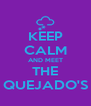 KEEP CALM AND MEET THE QUEJADO'S - Personalised Poster A4 size