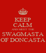 KEEP CALM AND MEET THE SWAGMASTA OF DONCASTA - Personalised Poster A4 size
