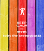 KEEP CALM AND meet toby the creepypasta - Personalised Poster A4 size