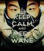 KEEP CALM AND MEET WANE - Personalised Poster A4 size