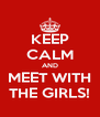 KEEP CALM AND MEET WITH THE GIRLS! - Personalised Poster A4 size