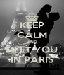 KEEP CALM AND MEET YOU IN PARIS - Personalised Poster A4 size