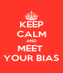 KEEP CALM AND MEET  YOUR BIAS - Personalised Poster A4 size