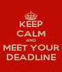 KEEP CALM AND MEET YOUR DEADLINE - Personalised Poster A4 size
