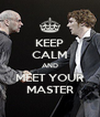 KEEP CALM AND MEET YOUR MASTER - Personalised Poster A4 size