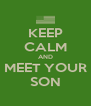 KEEP CALM AND MEET YOUR SON - Personalised Poster A4 size